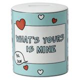 MU00000-10 Whats Yours is Mine Money Box